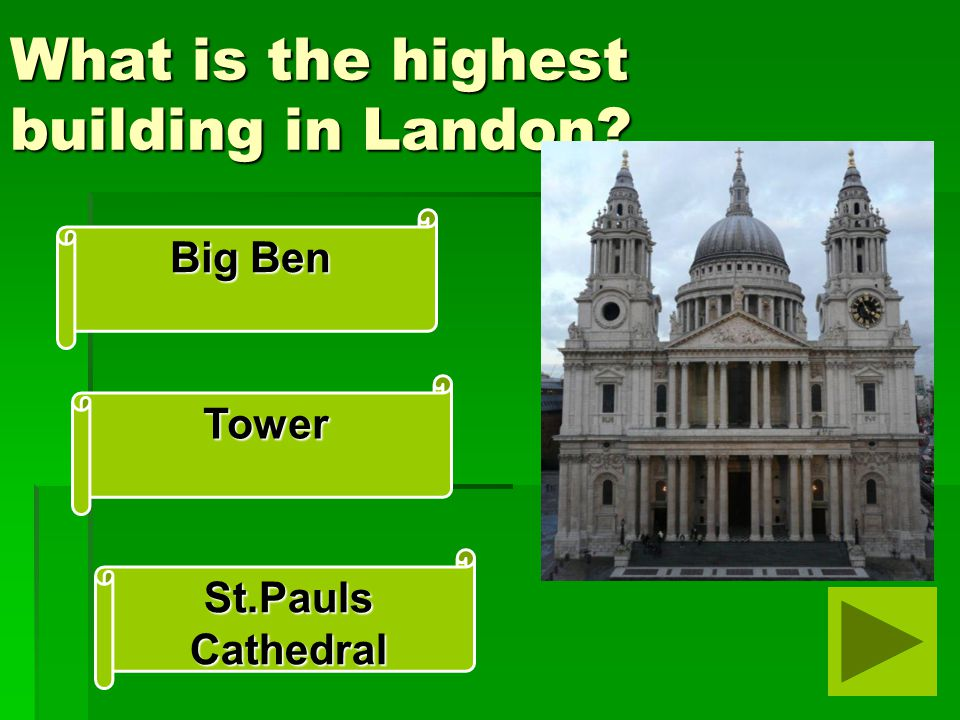 What is the highest building in Landon? Big Ben St.Pauls Cathedral Tower