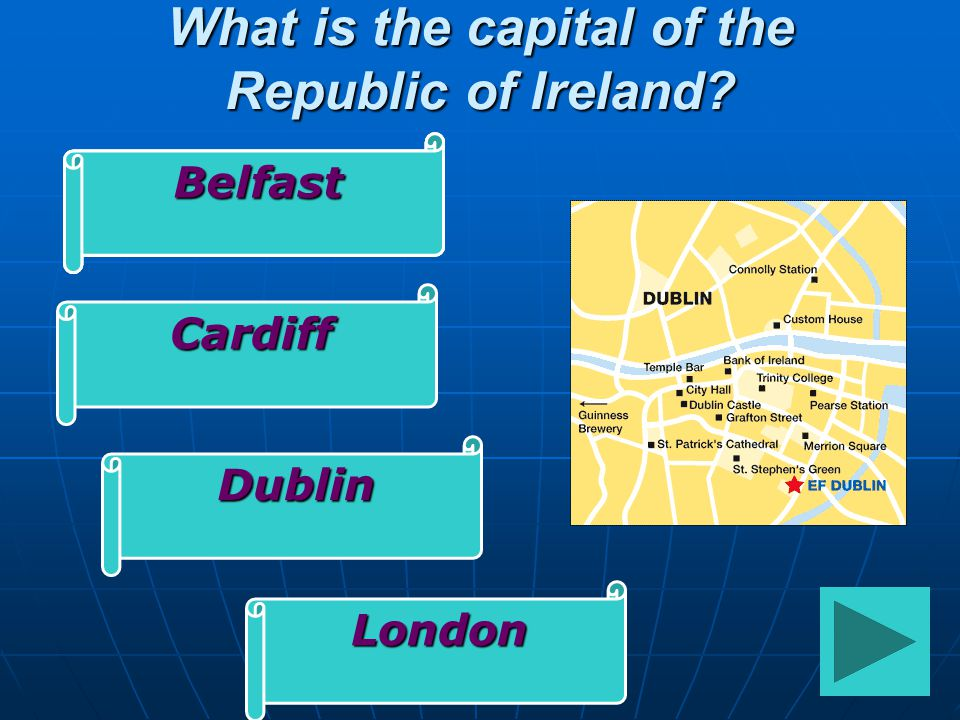 What is the capital of the Republic of Ireland? Belfast Cardiff Dublin London BelfastBelfast
