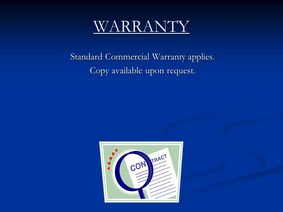 WARRANTY Standard Commercial Warranty applies. Copy available upon request.
