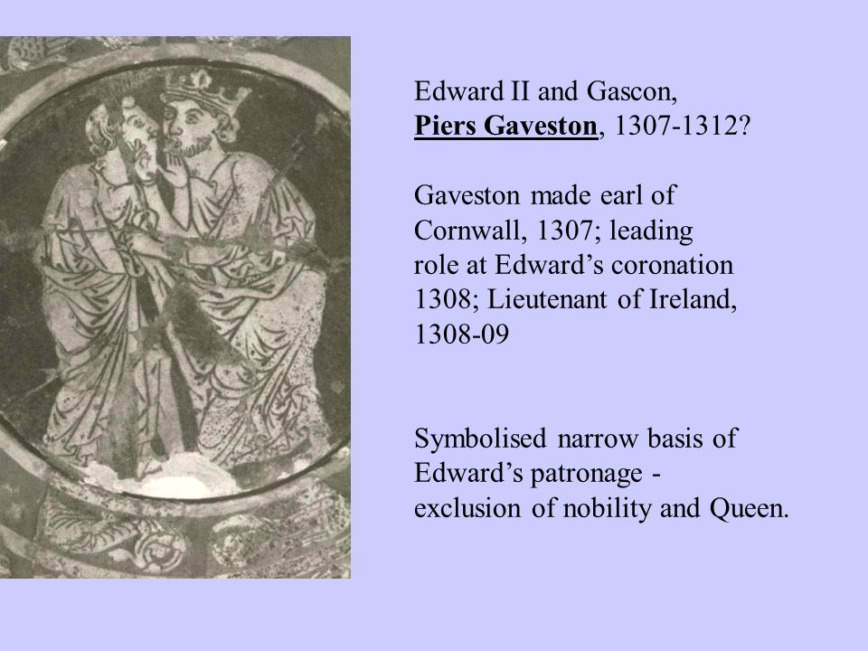 Edward II and Gascon, Piers Gaveston, 1307-1312.