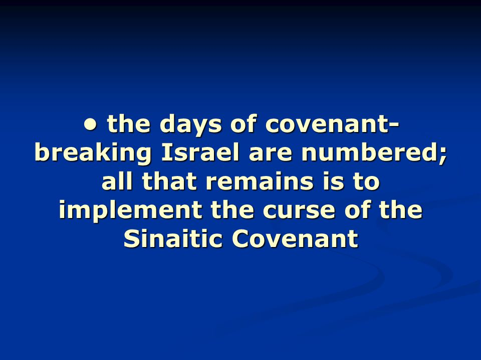 the days of covenant- breaking Israel are numbered; all that remains is to implement the curse of the Sinaitic Covenant the days of covenant- breaking Israel are numbered; all that remains is to implement the curse of the Sinaitic Covenant