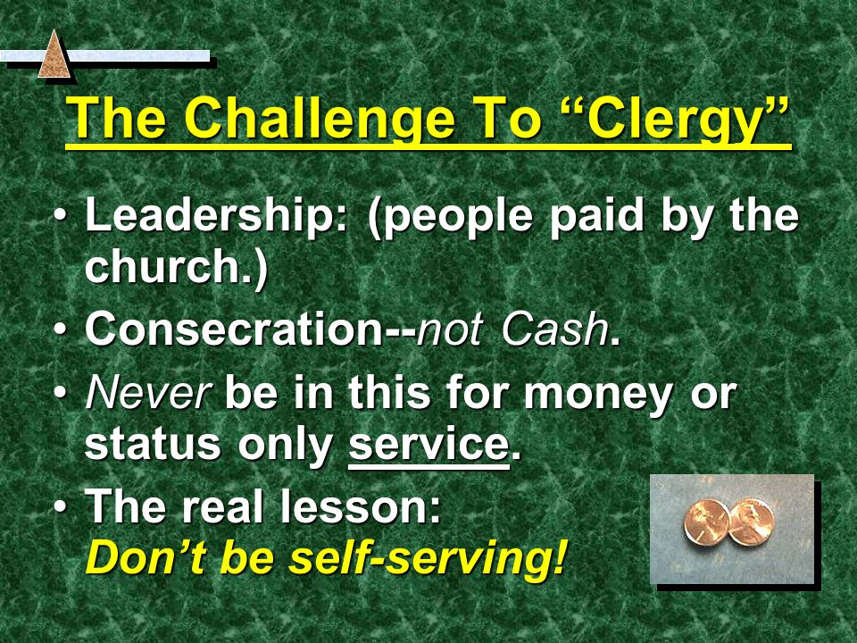 The Challenge To Clergy Leadership: (people paid by the church.)Leadership: (people paid by the church.) Consecration--not Cash.Consecration--not Cash.