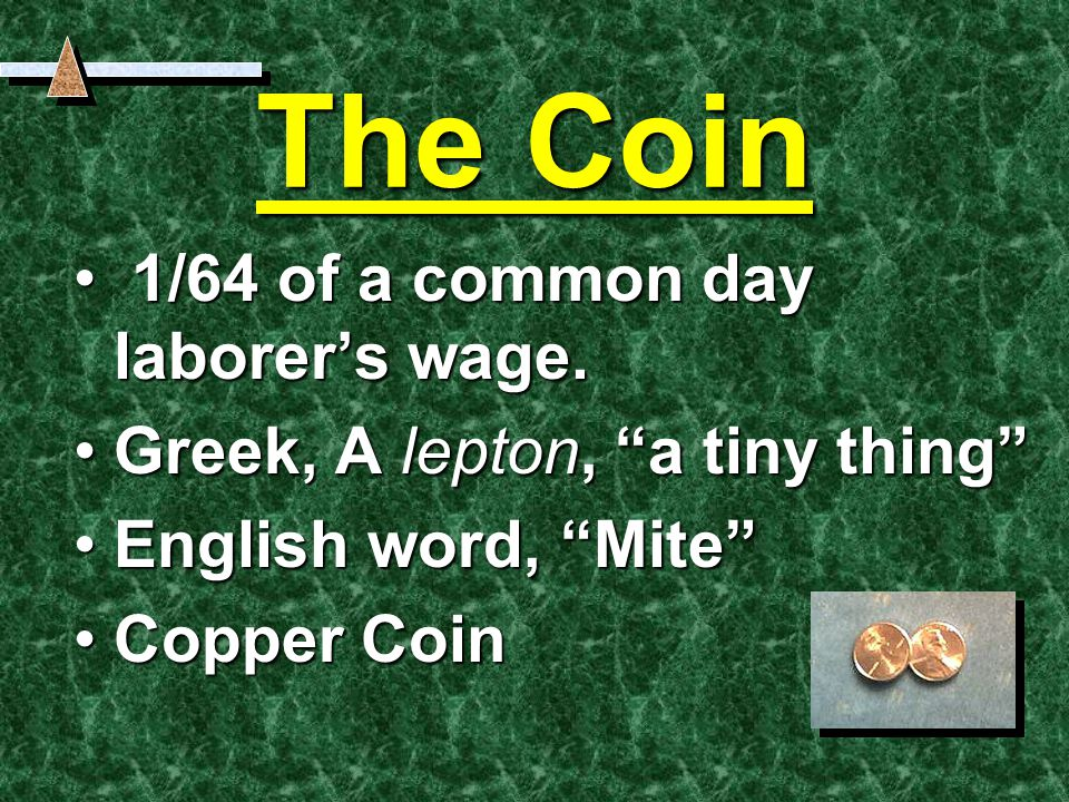 The Coin 1/64 of a common day laborer's wage. 1/64 of a common day laborer's wage.