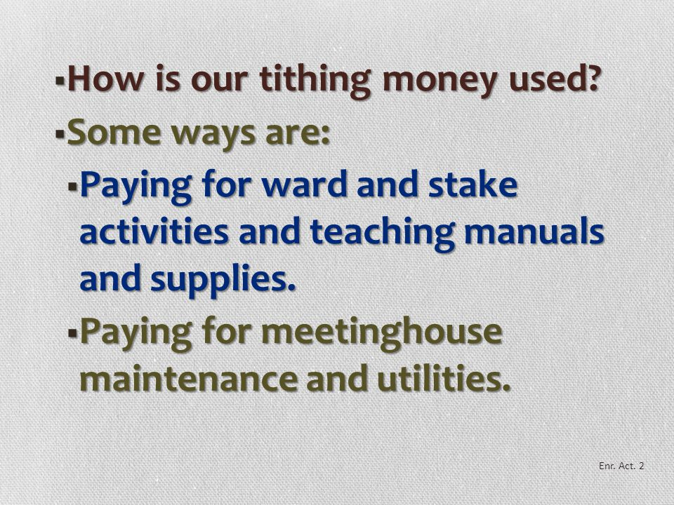 HHHHow is our tithing money used? SSSSome ways are: BBBBuilding meetinghouses, temples, seminaries and institutes of religion, mission tra