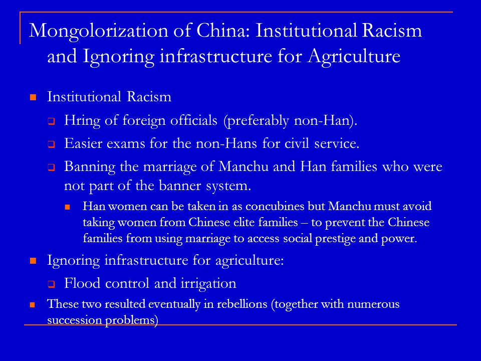 Mongolorization of China: Institutional Racism and Ignoring infrastructure for Agriculture Institutional Racism  Hring of foreign officials (preferably non-Han).