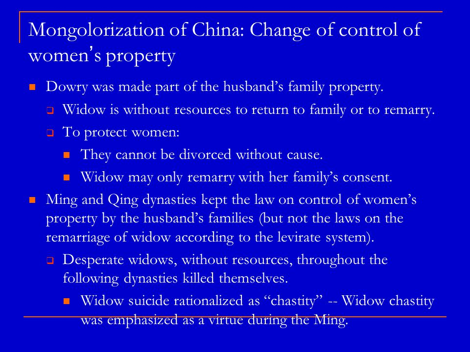 Mongolorization of China: Change of control of women ' s property Dowry was made part of the husband's family property.