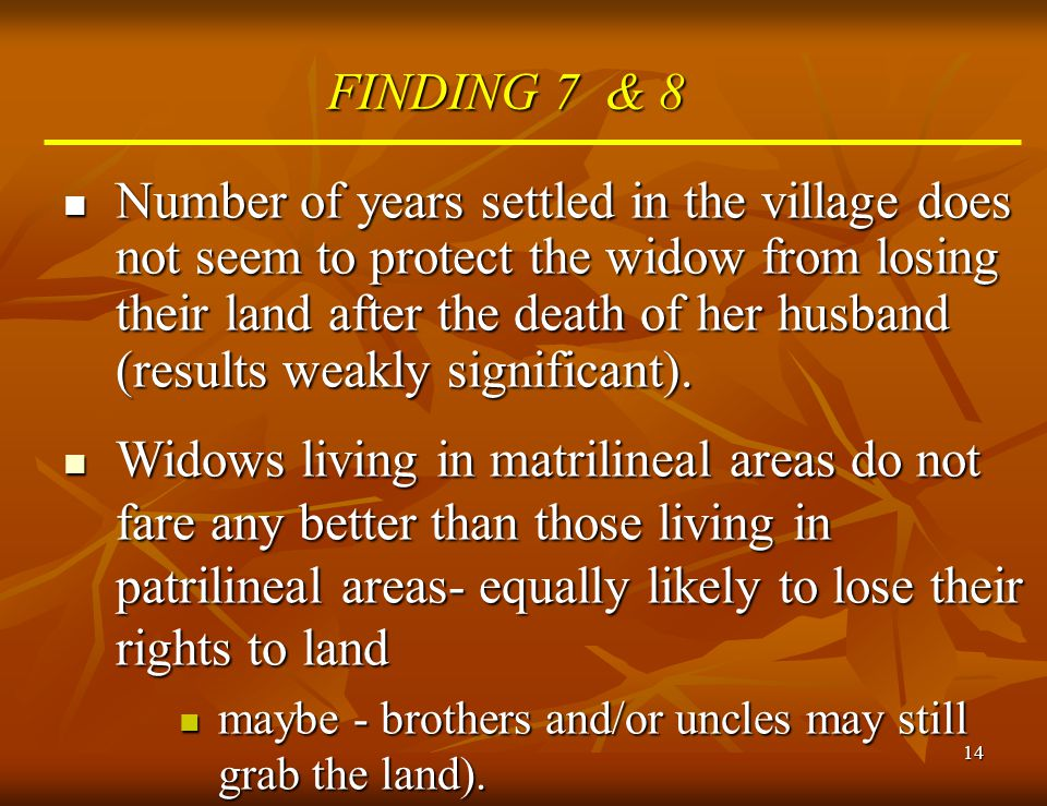 14 FINDING 7 & 8 Number of years settled in the village does not seem to protect the widow from losing their land after the death of her husband (resu