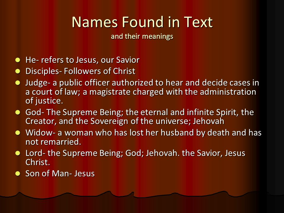 Names Found in Text and their meanings He- refers to Jesus, our Savior He- refers to Jesus, our Savior Disciples- Followers of Christ Disciples- Followers of Christ Judge- a public officer authorized to hear and decide cases in a court of law; a magistrate charged with the administration of justice.