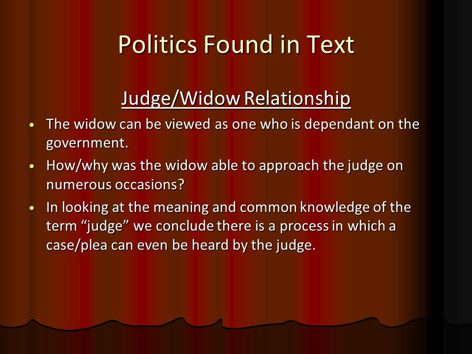 Politics Found in Text Judge/Widow Relationship The widow can be viewed as one who is dependant on the government.