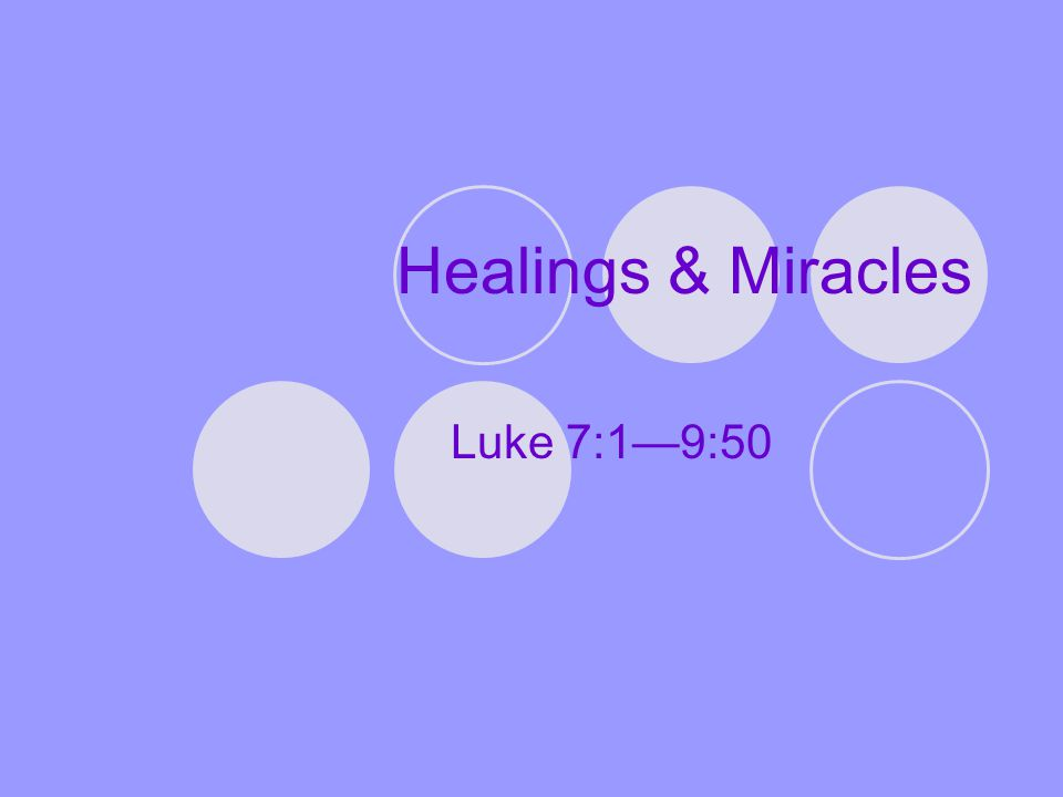 Healings & Miracles Luke 7:1—9:50