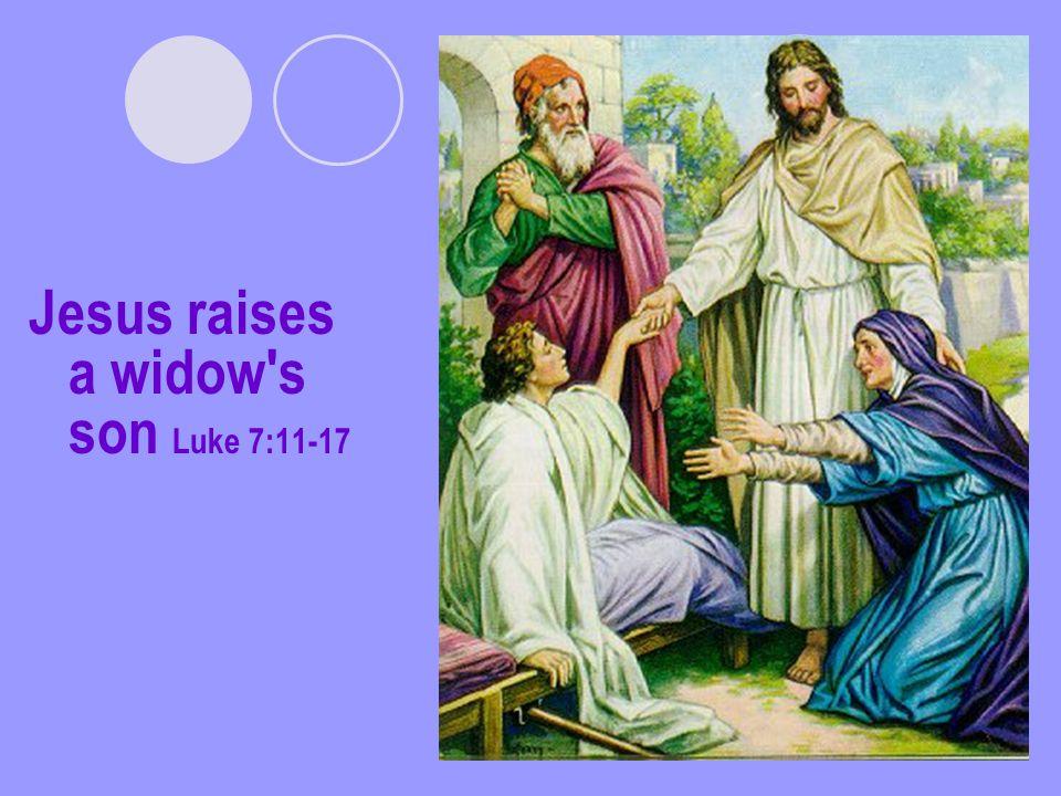 Jesus raises a widow s son Luke 7:11-17