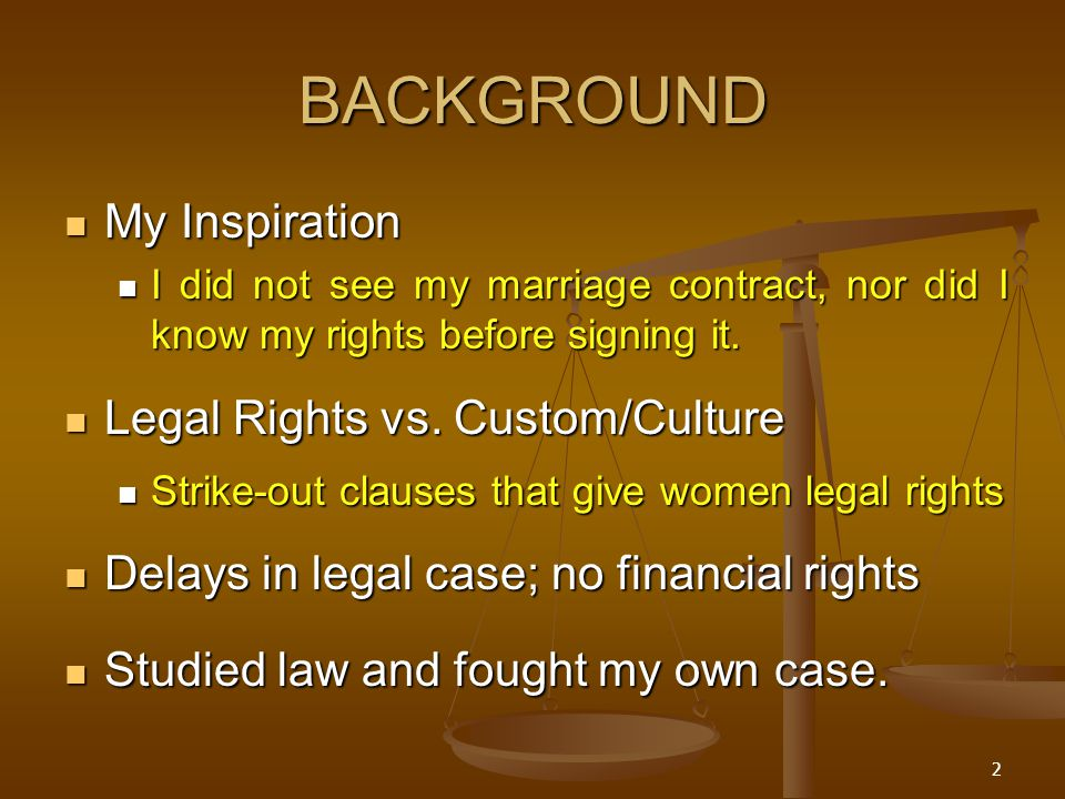 BACKGROUND My Inspiration My Inspiration I did not see my marriage contract, nor did I know my rights before signing it. I did not see my marriage con
