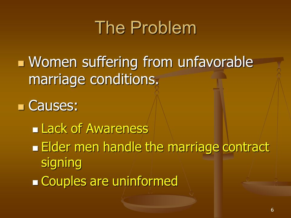 The Problem Women suffering from unfavorable marriage conditions. Women suffering from unfavorable marriage conditions. Causes: Causes: Lack of Awaren
