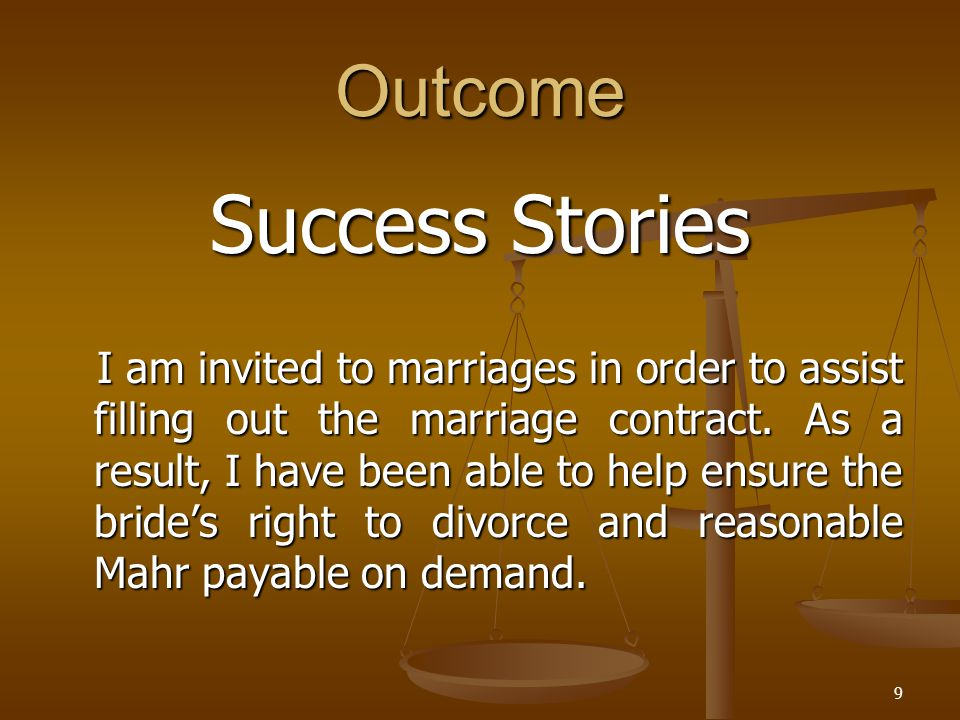 Outcome Success Stories I am invited to marriages in order to assist filling out the marriage contract. As a result, I have been able to help ensure t