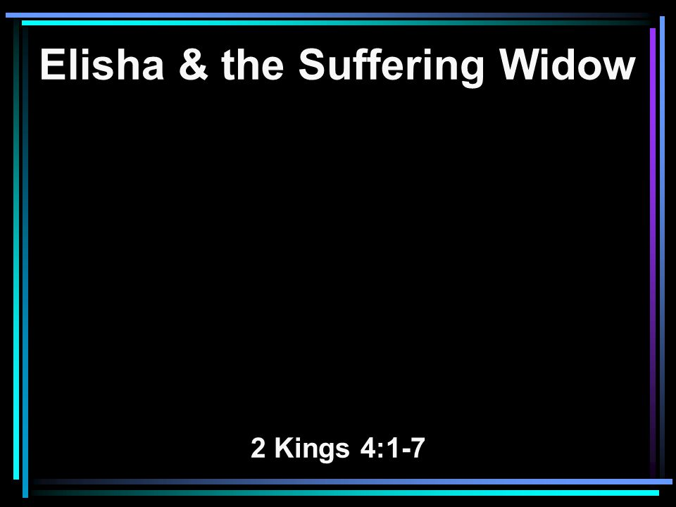 Elisha & the Suffering Widow 2 Kings 4:1-7