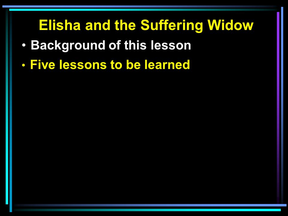 Elisha and the Suffering Widow Background of this lesson Five lessons to be learned