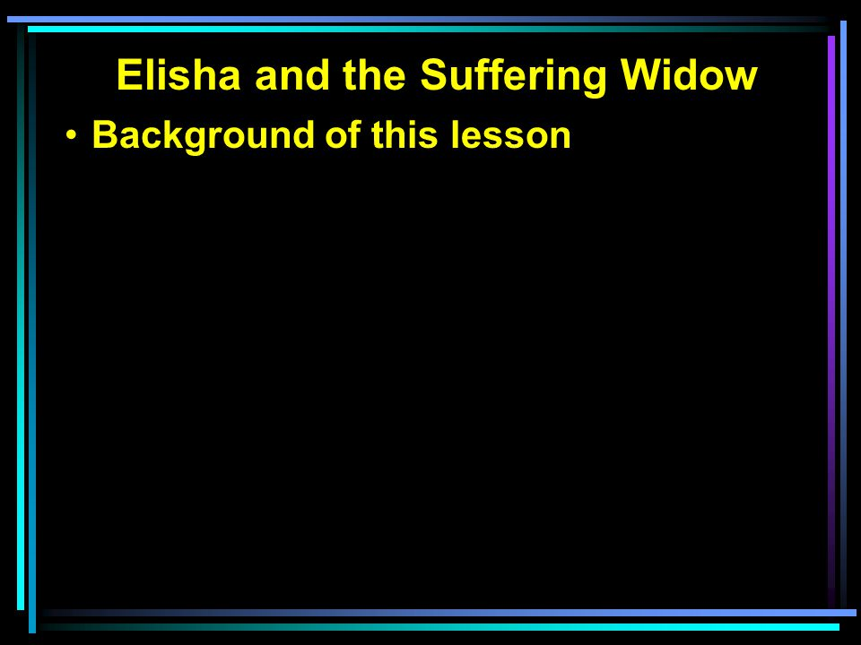 Elisha and the Suffering Widow Background of this lesson