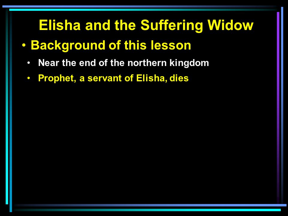 Elisha and the Suffering Widow Background of this lesson Near the end of the northern kingdom Prophet, a servant of Elisha, dies