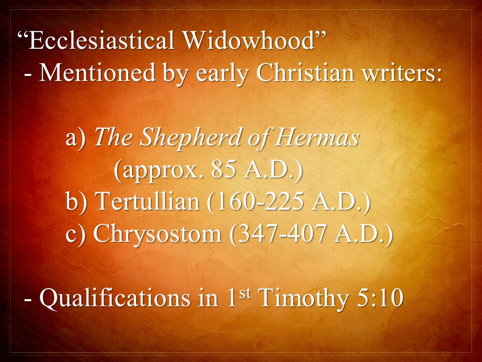 Ecclesiastical Widowhood - Mentioned by early Christian writers: - Mentioned by early Christian writers: a) The Shepherd of Hermas (approx.
