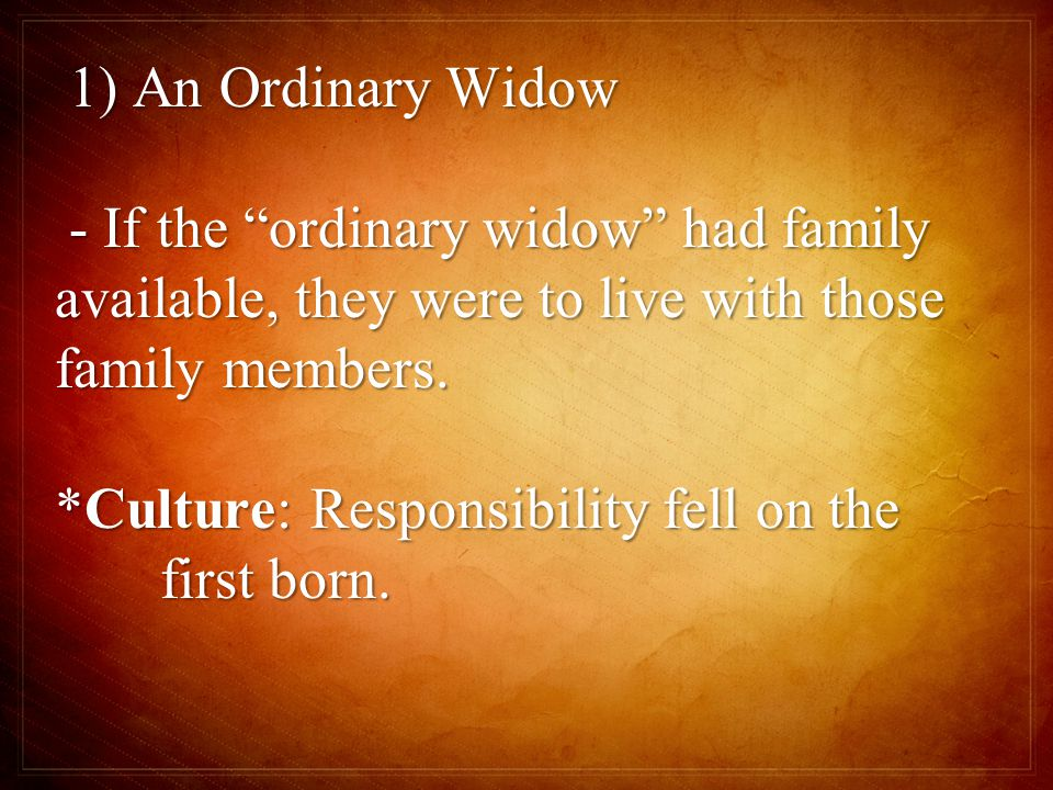 1) An Ordinary Widow 1) An Ordinary Widow - If the ordinary widow had family available, they were to live with those family members.
