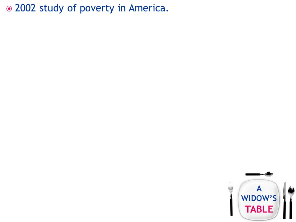 A WIDOW'S TABLE  2002 study of poverty in America.