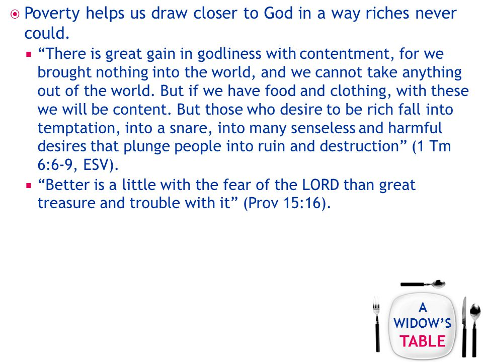 A WIDOW'S TABLE  Poverty helps us draw closer to God in a way riches never could.