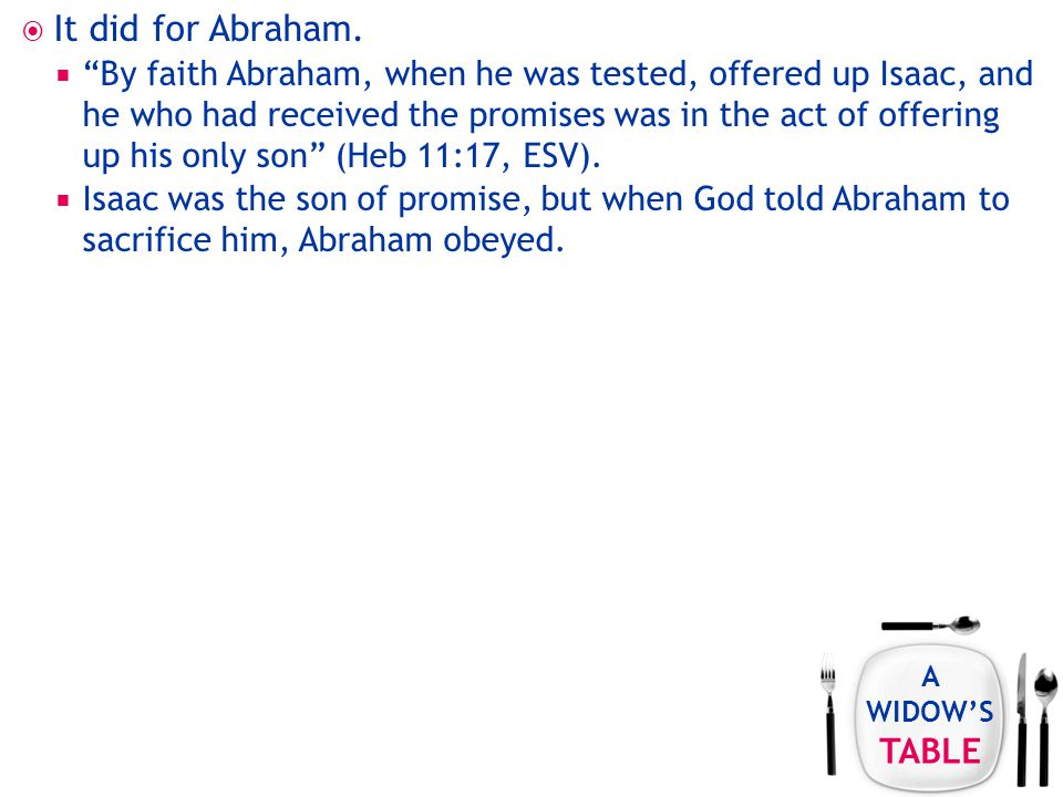 A WIDOW'S TABLE  It did for Abraham.