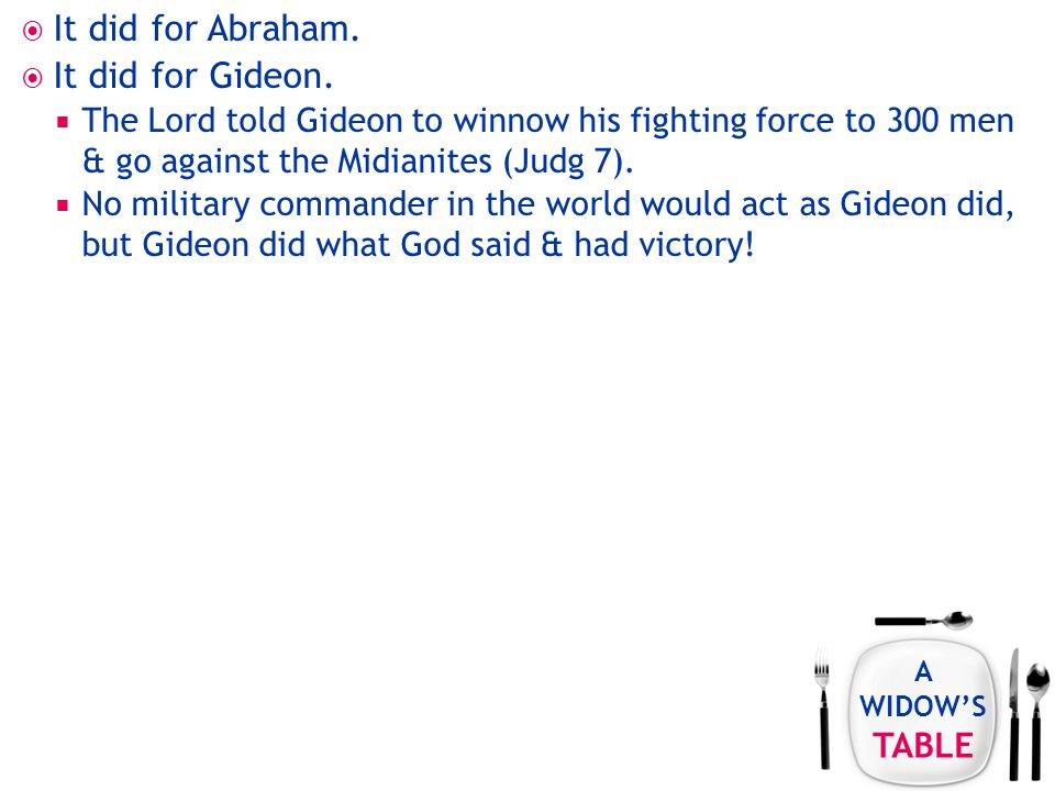 A WIDOW'S TABLE  It did for Abraham.  It did for Gideon.