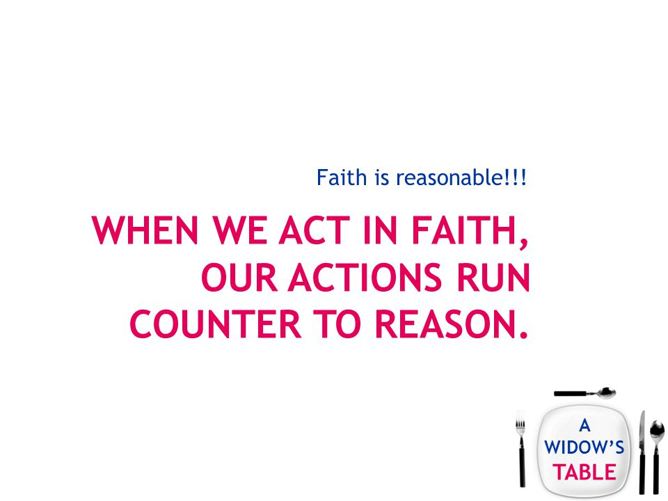 A WIDOW'S TABLE Faith is reasonable!!!