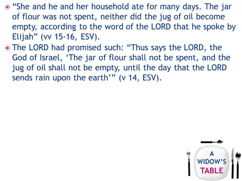 A WIDOW'S TABLE  She and he and her household ate for many days.