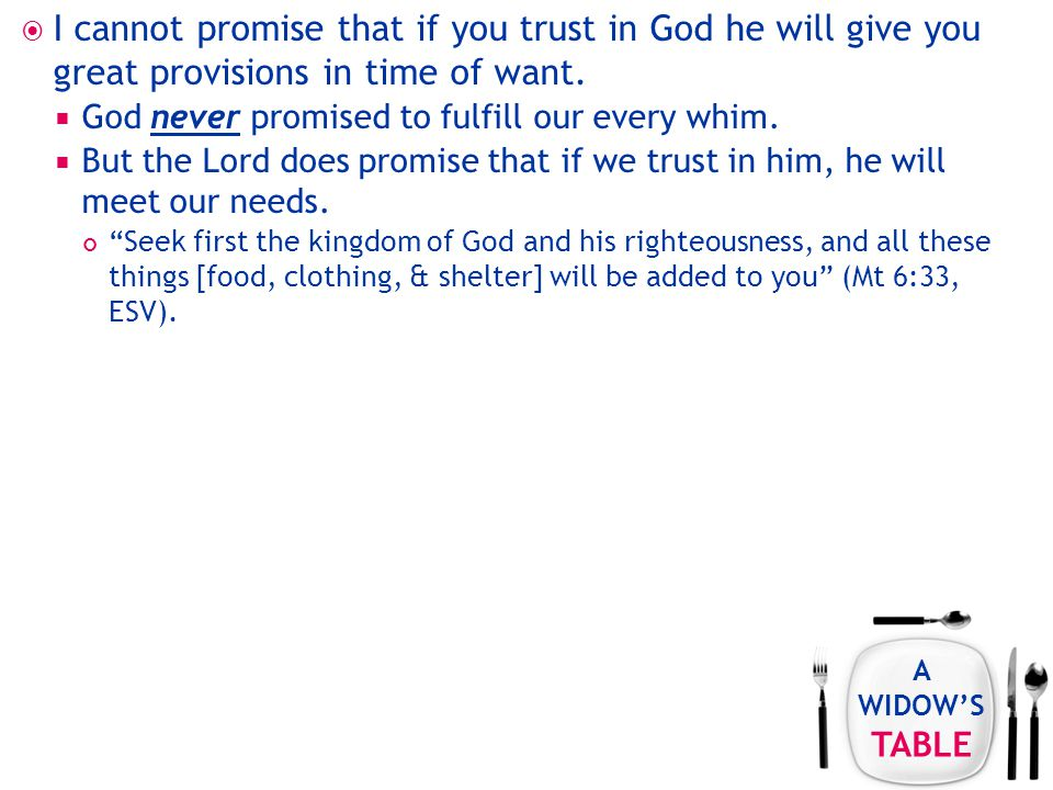 A WIDOW'S TABLE  I cannot promise that if you trust in God he will give you great provisions in time of want.