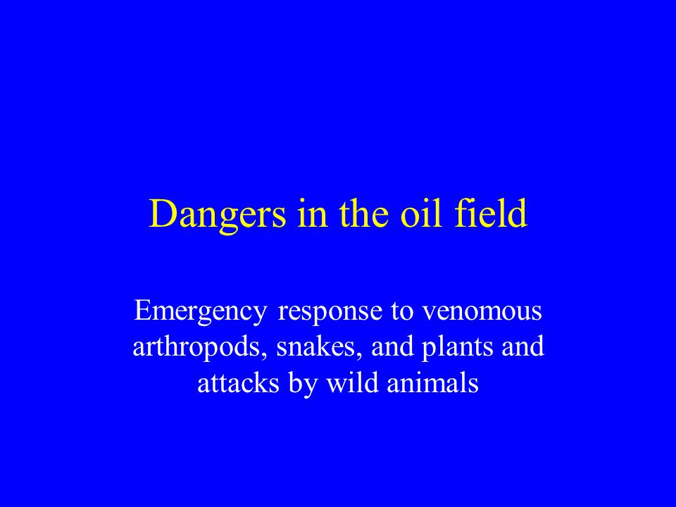 Dangers in the oil field Emergency response to venomous arthropods, snakes, and plants and attacks by wild animals