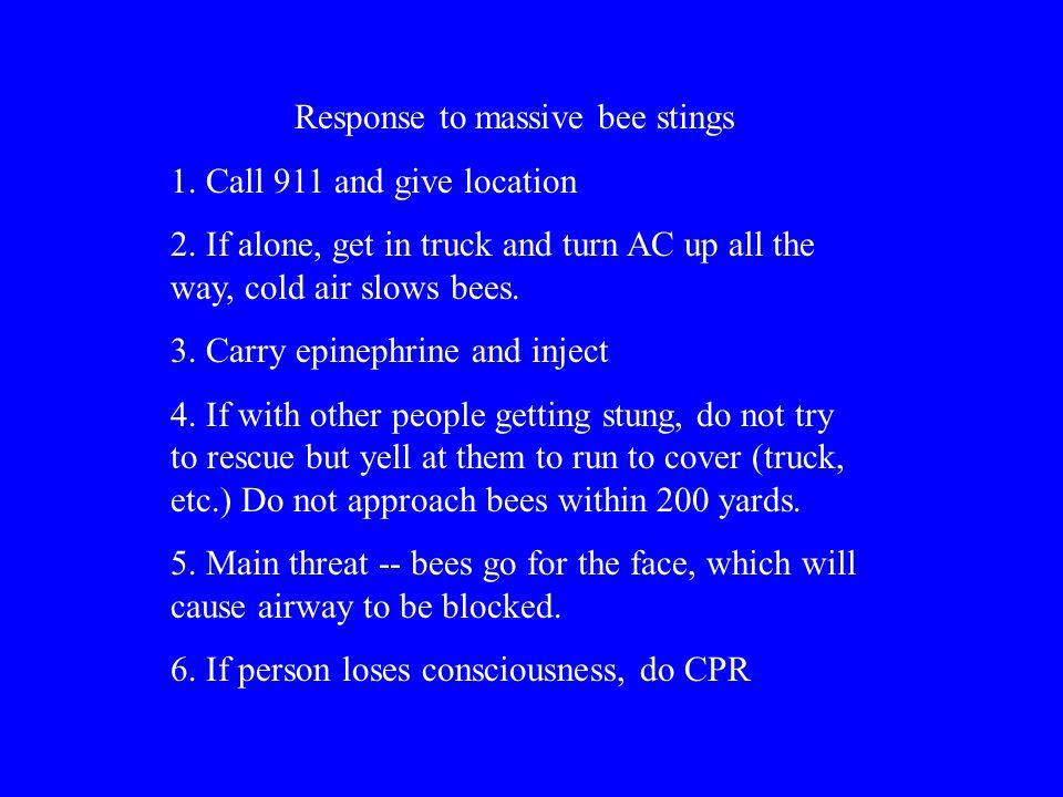 Response to massive bee stings 1. Call 911 and give location 2.