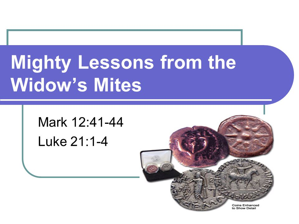 Introduction Mighty lessons in this Bible story Lord sees all we do—but we learn even more from this account Jesus was impressed with this woman.