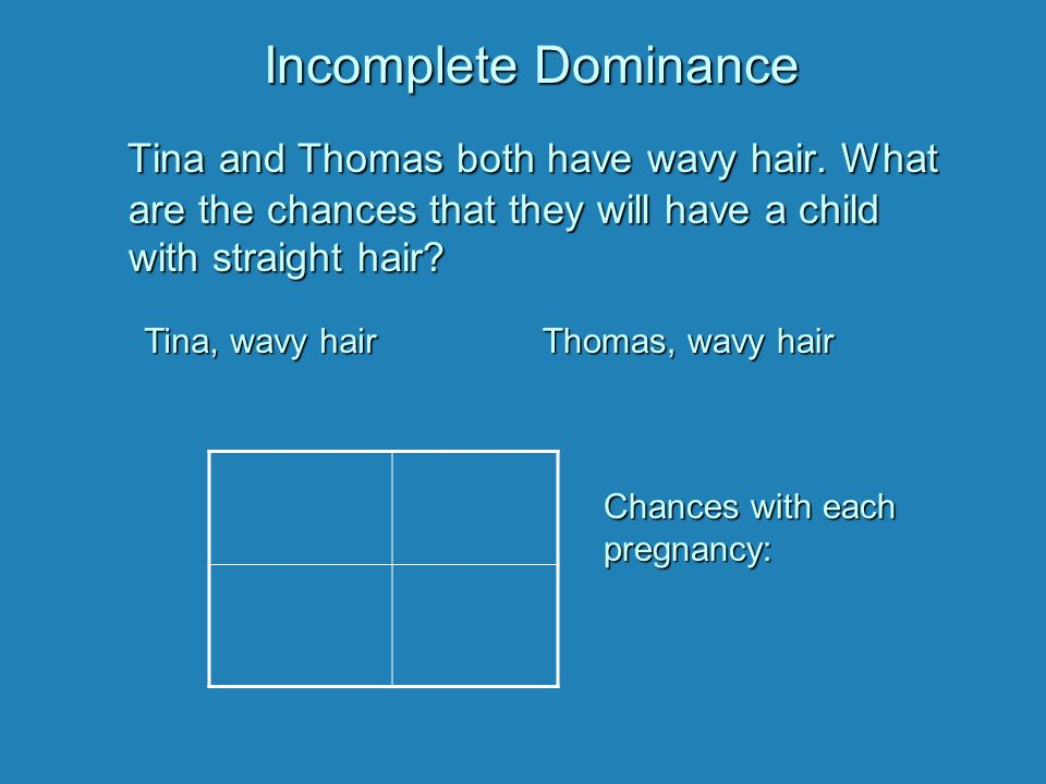 Incomplete Dominance Tina and Thomas both have wavy hair.