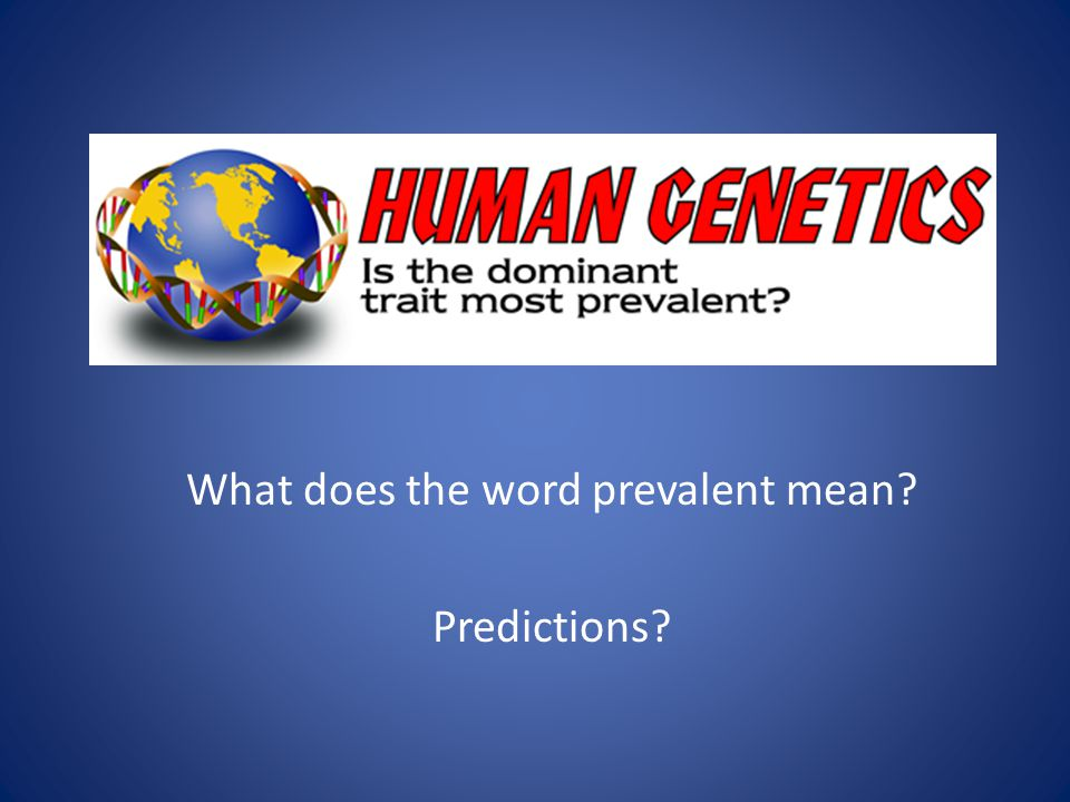 What does the word prevalent mean? Predictions?