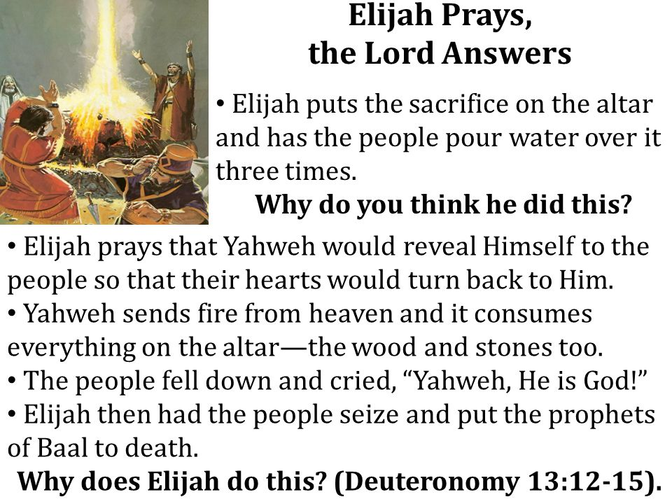 Elijah Prays, the Lord Answers Elijah puts the sacrifice on the altar and has the people pour water over it three times. Why do you think he did this?