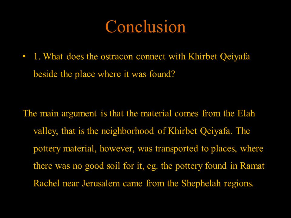 Conclusion 1. What does the ostracon connect with Khirbet Qeiyafa beside the place where it was found? The main argument is that the material comes fr