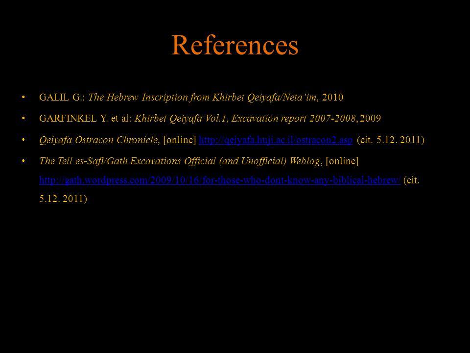 References GALIL G.: The Hebrew Inscription from Khirbet Qeiyafa/Neta'im, 2010 GARFINKEL Y.
