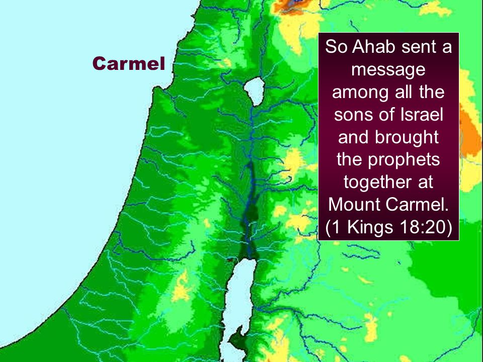 Carmel So Ahab sent a message among all the sons of Israel and brought the prophets together at Mount Carmel.