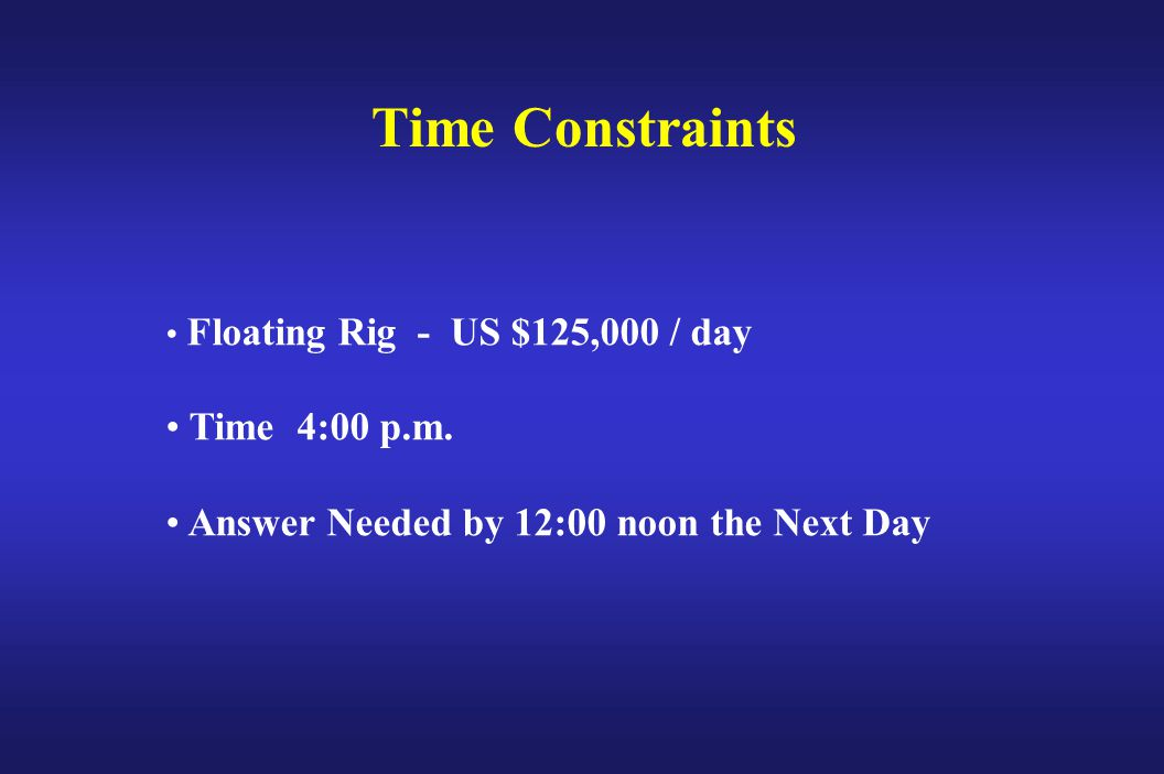 Time Constraints Floating Rig - US $125,000 / day Time 4:00 p.m.