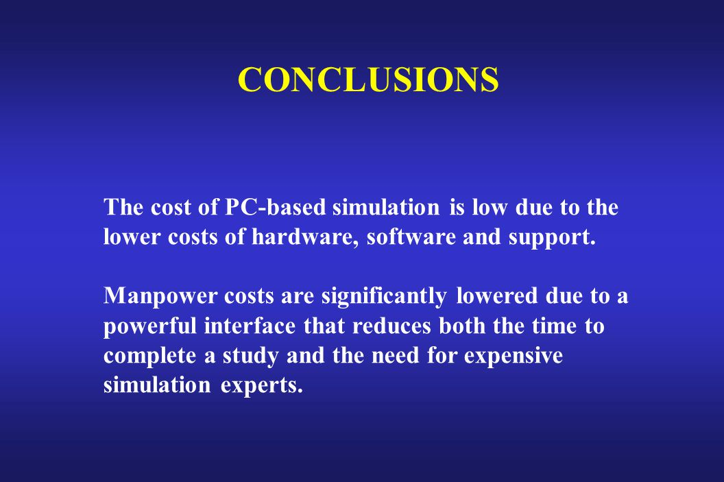 CONCLUSIONS The cost of PC-based simulation is low due to the lower costs of hardware, software and support.