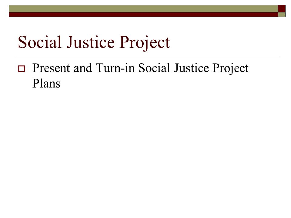Social Justice Project  Present and Turn-in Social Justice Project Plans