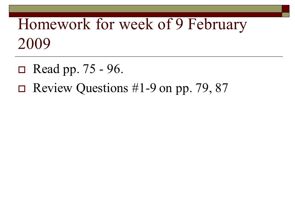 Homework for week of 9 February 2009  Read pp. 75 - 96.  Review Questions #1-9 on pp. 79, 87