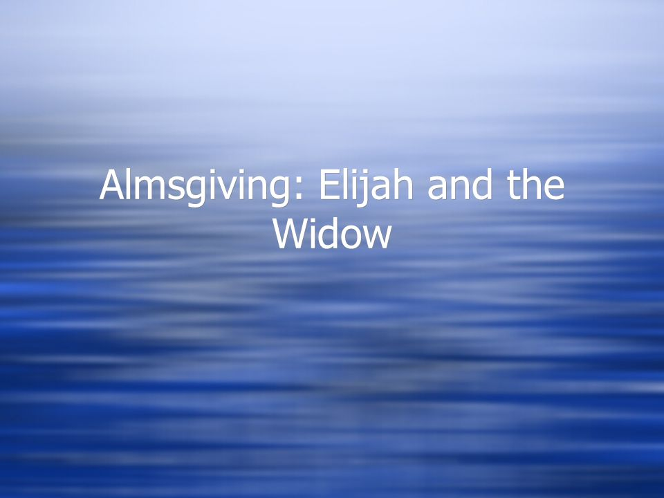 Almsgiving: Elijah and the Widow