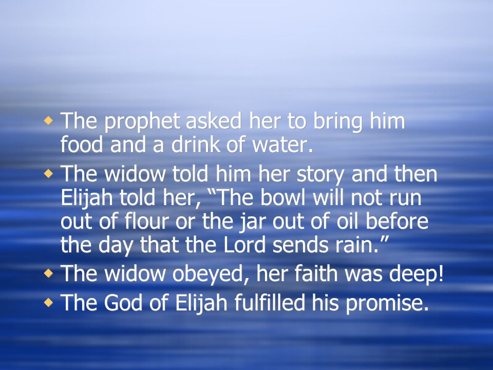  The prophet asked her to bring him food and a drink of water.