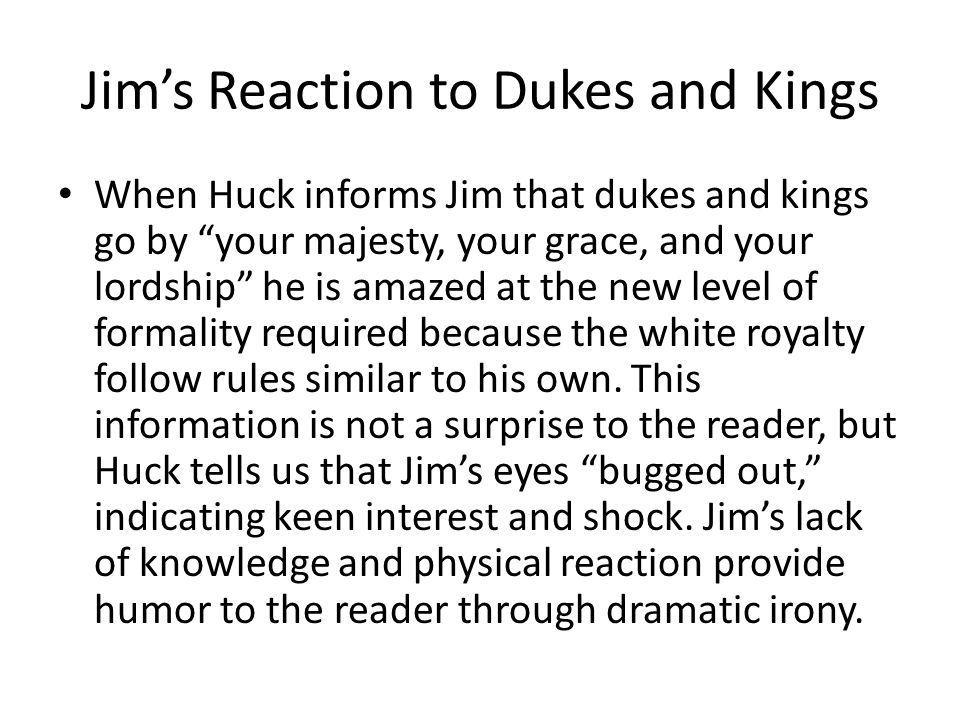 """Jim's Reaction to Dukes and Kings When Huck informs Jim that dukes and kings go by """"your majesty, your grace, and your lordship"""" he is amazed at the n"""