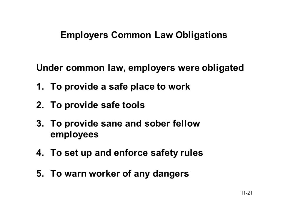 11-21 Employers Common Law Obligations Under common law, employers were obligated 1.To provide a safe place to work 2.To provide safe tools 3.To provi