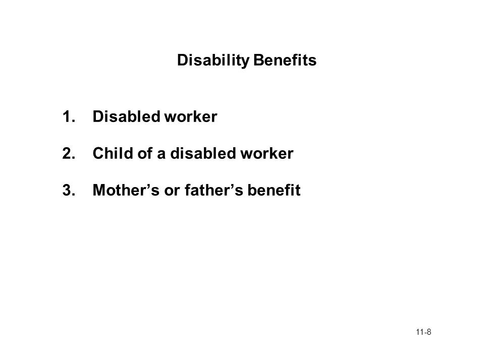 11-8 Disability Benefits 1.Disabled worker 2.Child of a disabled worker 3.Mother's or father's benefit