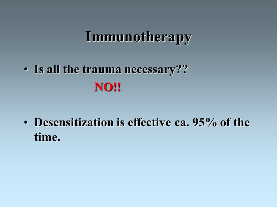 Immunotherapy Is all the trauma necessary??Is all the trauma necessary?.